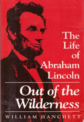 OUT OF THE WILDERNESS; The Life of Abraham Lincoln. William Hanchett