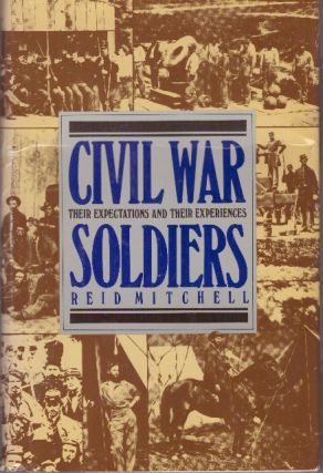 CIVIL WAR SOLDIERS; Their Expectations and Their Experiences. Reid Mitchell