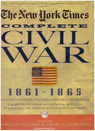 THE NEW YORK TIMES COMPLETE CIVIL WAR 1861-1965. Harold Holzer, Craig L. Symonds
