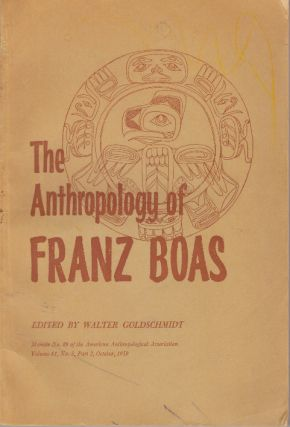 THE ANTHROPOLOGY OF FRANZ BOAS; Essays on the Centennial of His Birth. Walter Goldschmidt