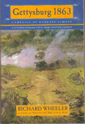 GETTYSBURG 1863; Campaign of Endless Echoes. Richard Wheeler