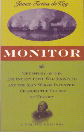 MONITOR; The Story of the Legendary Civil War Ironclad and the Man Whose Invention Changed the...