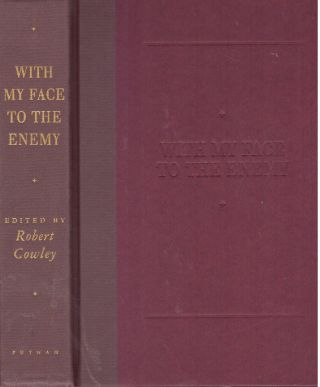 WITH MY FACE TO THE ENEMY; Perspectives on the Civil War. Robert Cowley