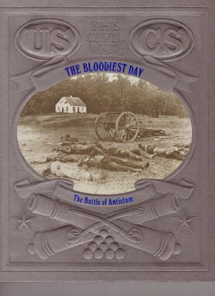 THE BLOODIEST DAY; The Battle of Antietam. Ronald H. Bailey