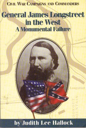 GENERAL JAMES LONGSTREET IN THE WEST; A Monumental Failture. Judith Lee Hallock