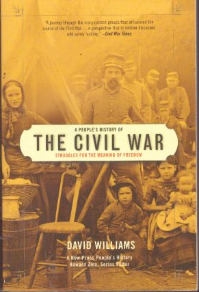 A PEOPLE'S HISTORY OF THE CIVIL WAR; Struggles for the Meaning of Freedom. David Williams