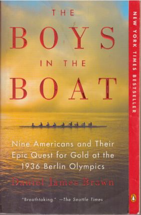 THE BOYS IN THE BOAT; Nine Americans and Their Epic Quest for Gold at the 1936 Olympics. Daniel...