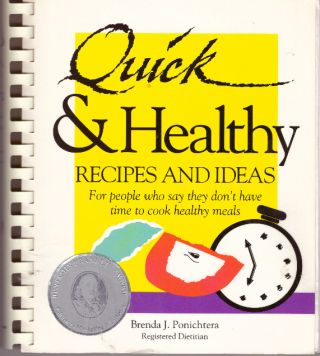 QUICK & HEALTHY RECIPES AND IDEAS; For people who say they don't have time to cook healthy meals. Brenda J. Ponichtera, R. D.