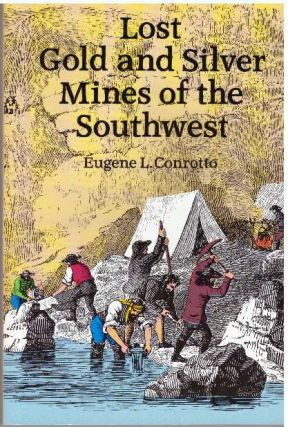 LOST GOLD AND SILVER MINES OF THE SOUTHWEST. Eugene L. Conrotto