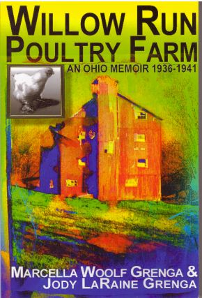 WILLOW RUN POUNTRY FARM; An Ohio Memoir 1936-1941. Marcella Woolf Grenga, Jody LaRaine Grenga