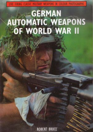 GERMAN AUTOMATIC WEAPONS OF WORLD WAR II. Robert Bruce