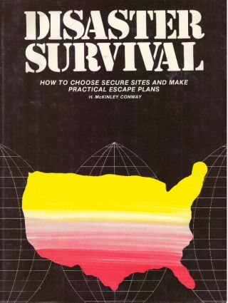 DISASTER SURVIVAL; How to Choose Secure Sites and Make Practical Escape Plans. H. McKinley Conway