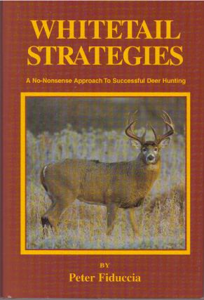 WHITETAIL STRATEGIES; A No-Nonsense Approach To Successful Deer Hunting. Peter Fiduccia