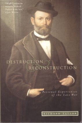 DESTRUCTION RECONSTRUCTION; Personal Experiences of the Late War. Richard Taylor