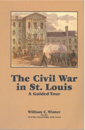 THE CIVIL WAR IN ST. LOUIS; A Guided Tour. William C. Winter