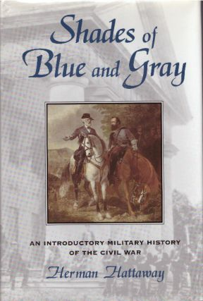 SHADES OF BLUE AND GRAY; An Introductory Military History of the Civil War. Herman Hattaway