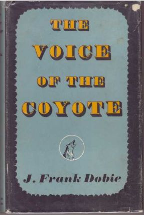 THE VOICE OF THE COYOTE. J. Frank Dobie