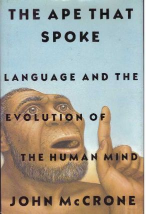 THE APE THAT SPOKE; Language and the Evolution of the Human Mind. John McCrone