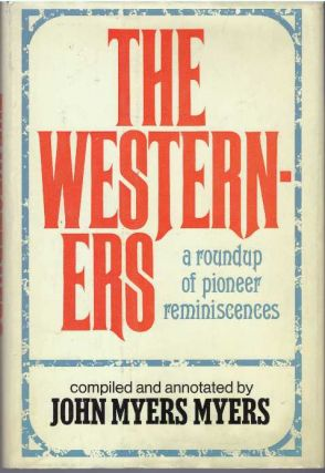 THE WESTERNERS; A Roundup of Pioneer Reminiscences. John Myers Myers.
