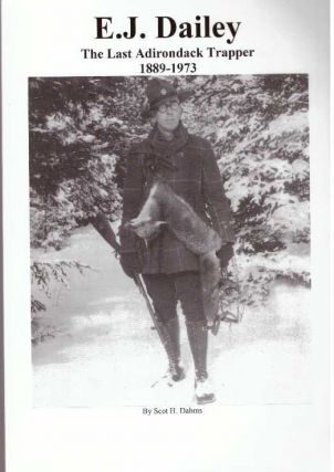 E. J. DAILEY; The Last Adirondack Trapper, 1889-1973. Scot H. Dahms
