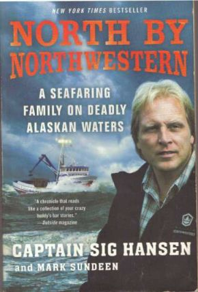 NORTH BY NORTHWESTERN; A Seafaring Family on Deadly Alaskan Waters. Captain Sig Hansen, Mark Sundeen