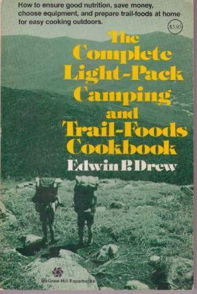 THE COMPLETE LIGHT-PACK CAMPING AND TRAIL-FOODS COOKBOOK. Edwin P. Drew