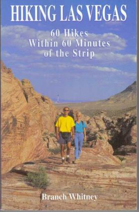 HIKING LAS VEGAS; 60 Hikes Within 60 Minutes of the Strip. Branch Whitney