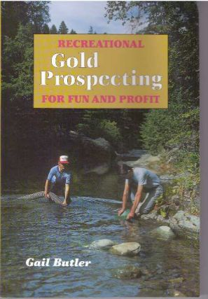 RECREATIONAL GOLD PROSPECTING FOR FUN AND PROFIT. Gail Butler