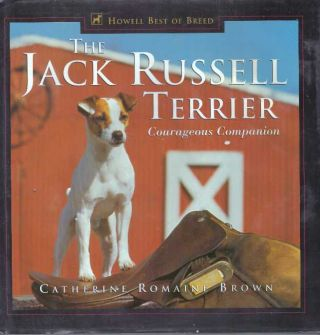 THE JACK RUSSELL TERRIER; Courageous Companion. Catherine Romaine Brown