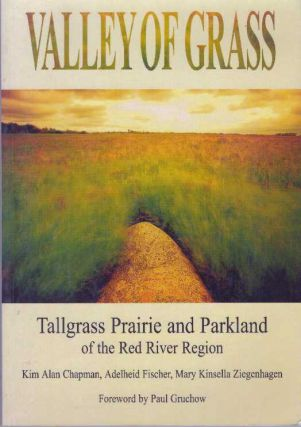 VALLEY OF GRASS; Tallgrass Prairie and Parkland of the Red River Region. Kim Alan Chapman,...