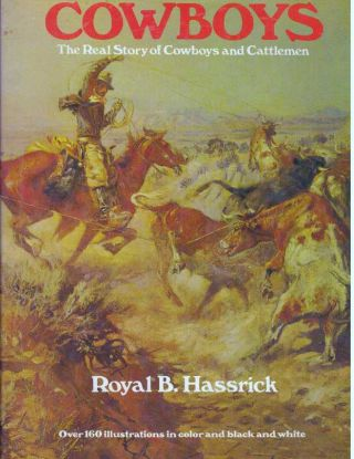 COWBOYS; The Real Story of Cowboys and Cattlemen. Royal B. Hassrick