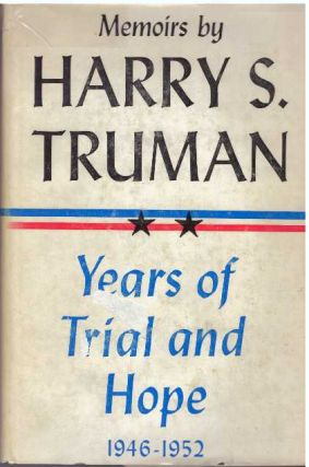 YEARS OF TRIAL AND HOPE, 1946-1952. Harry S. Truman