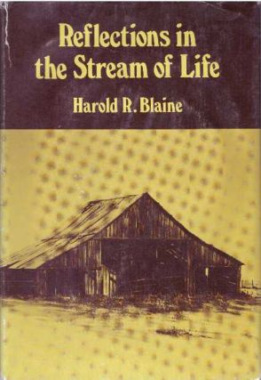 REFLECTIONS IN THE STREAM OF LIFE. Harold R. Blaine