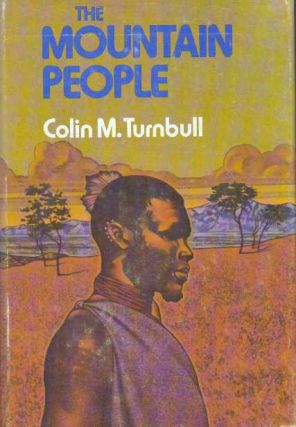 THE MOUNTAIN PEOPLE. Colin M. Turnbull