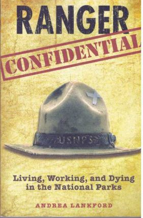 RANGER CONFIDENTIAL; Living, Working, and Dying in the National Parks. Andrea Lankford