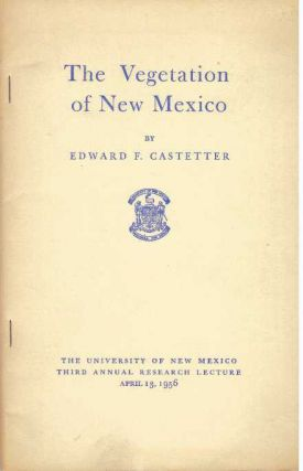 THE VEGETATION OF NEW MEXICO. Edward F. Castetter
