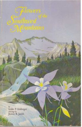 FLOWERS OF THE SOUTHWEST MOUNTAINS. Leslie P. Arnberger