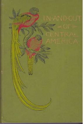 IN AND OUT OF CENTRAL AMERICA; And Other Sketches and Studies of Travel