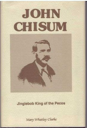 JOHN CHISUM; Jinglebob King of the Pecos