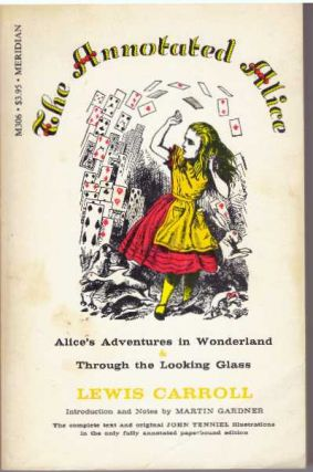 THE ANNOTATED ALICE; Alice's Adventures in Wonderland Through the Looking Glass. Lewis Carroll