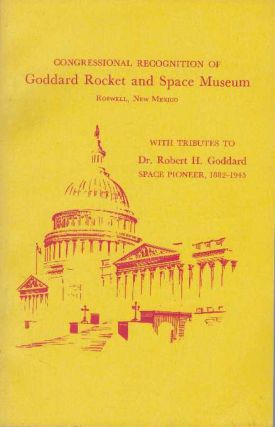 CONGRESSIONAL RECOGNITION OF GODDARD ROCKET AND SPACE MUSEUM, ROSWELL, NEW MEXICO; With tributes...