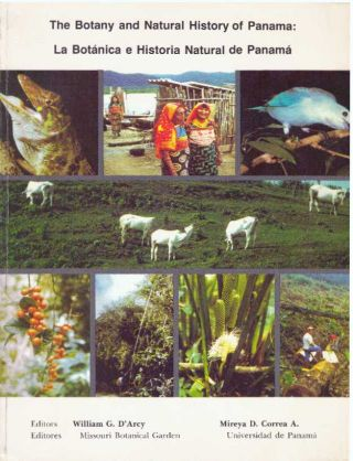 THE BOTANY AND NATURAL HISTORY OF PANAMA. William G. D'Arcy, Mireya D. Correa A