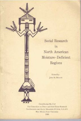 SOCIAL RESEARCH IN NORTH AMERICAN MOISTURE-DEFICIENT REGIONS. John W. Bennett