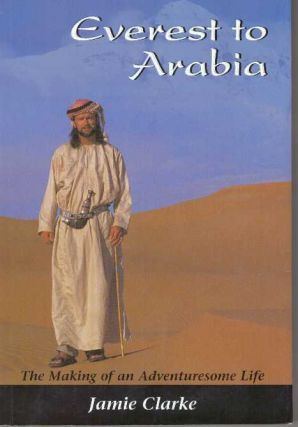 EVEREST TO ARABIA; The Making of an Adventuresome Life. Jamie Clarke
