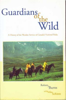 GUARDIANS OF THE WILD; A History of the Warden Service of Canada's National Parks. Robert J....