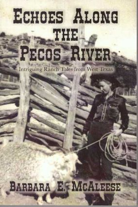 ECHOES ALONG THE PECOS RIVER; Intriguing Ranch Tales from West Texas. Barbara E. McAleese
