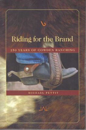 RIDING FOR THE BRAND.; 150 Years of Cowden Ranching. Michael Pettit