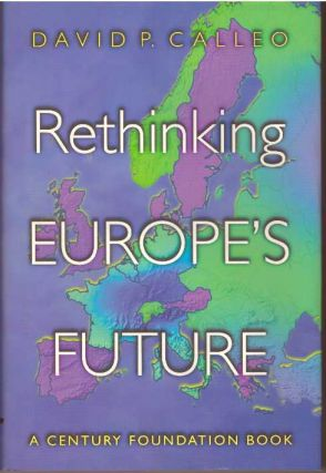 RETHINKING EUROPE'S FUTURE. David P. Calleo