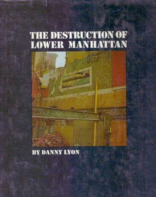 THE DESTRUCTION OF LOWER MAHATTAN. Danny Lyon