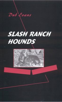 "SLASH RANCH HOUNDS. G. W. ""Dub"" Evans"